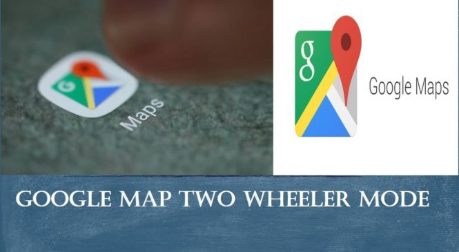 Here is everything you have to know about Two Wheeler mode in Google Maps.
